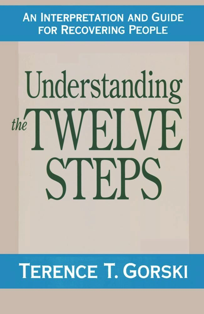 Understanding the Twelve Steps By: m.a., c.a.c., Ter Gorski