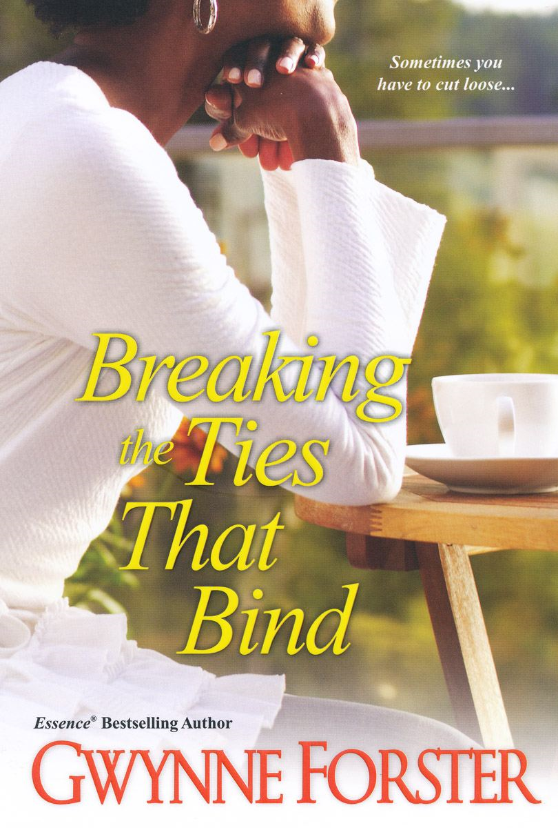 Breaking the Ties That Bind By: Gwynne Forster