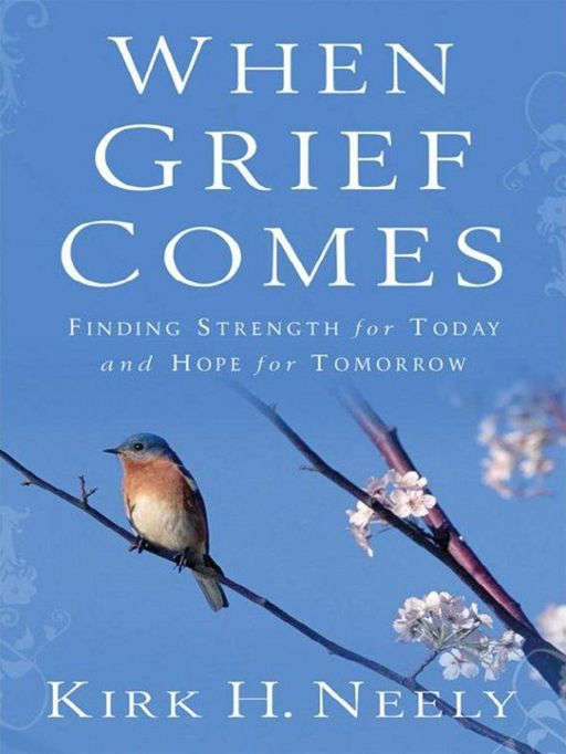 When Grief Comes By: Kirk Neely