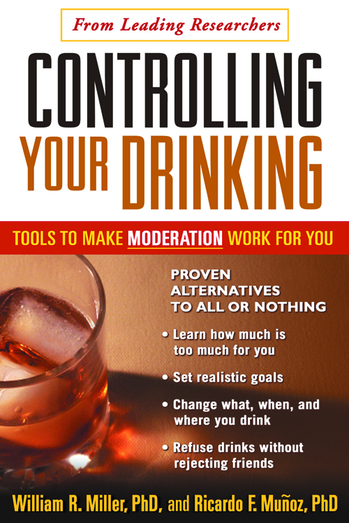Controlling Your Drinking By: Ricardo F. Munoz, PhD,William R. Miller, Phd