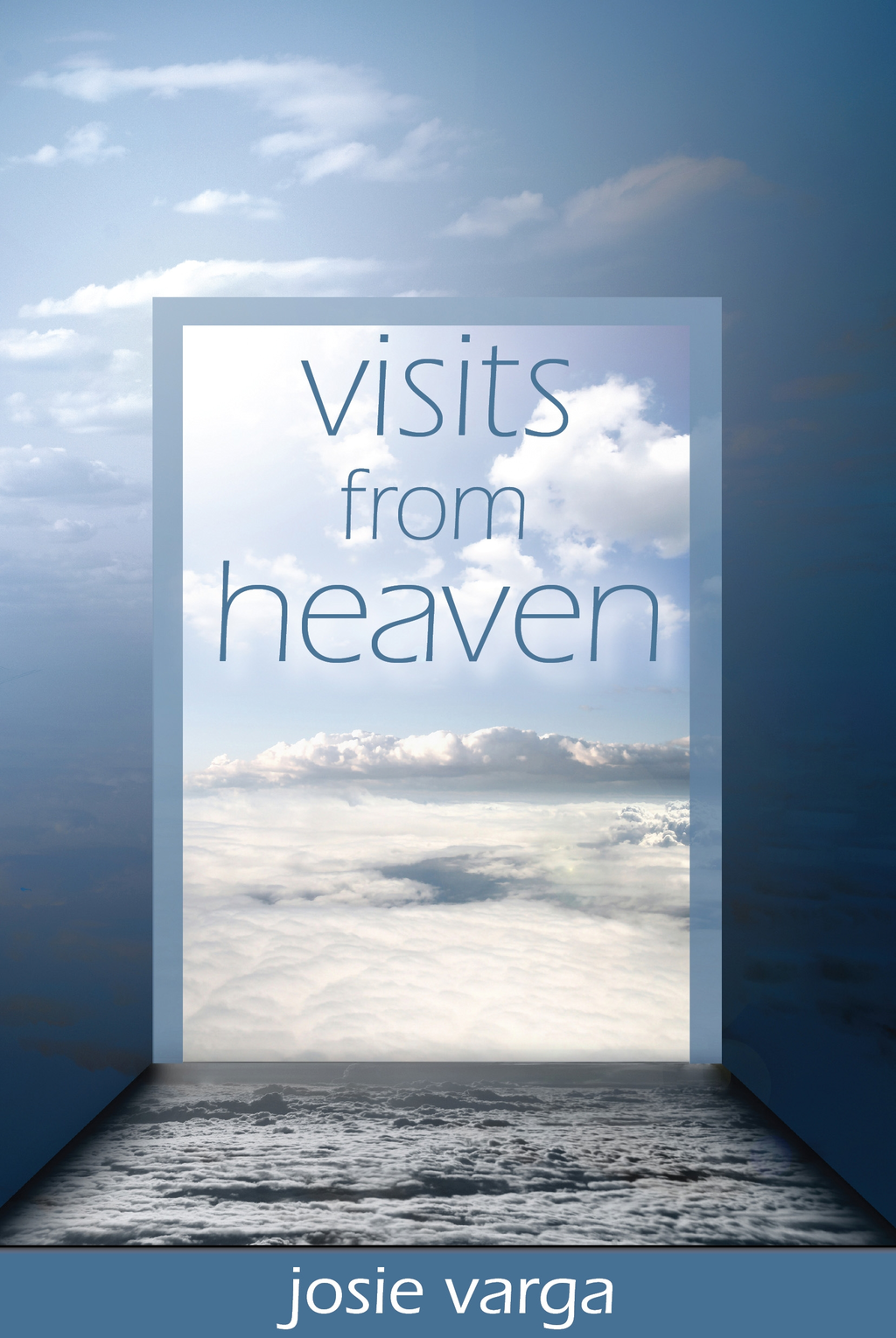 Visits From Heaven By: Josie Varga