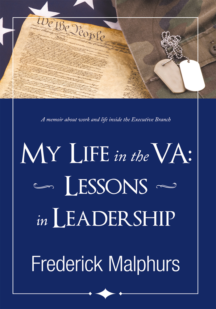 My Life in the VA: Lessons in Leadership By: Frederick Malphurs