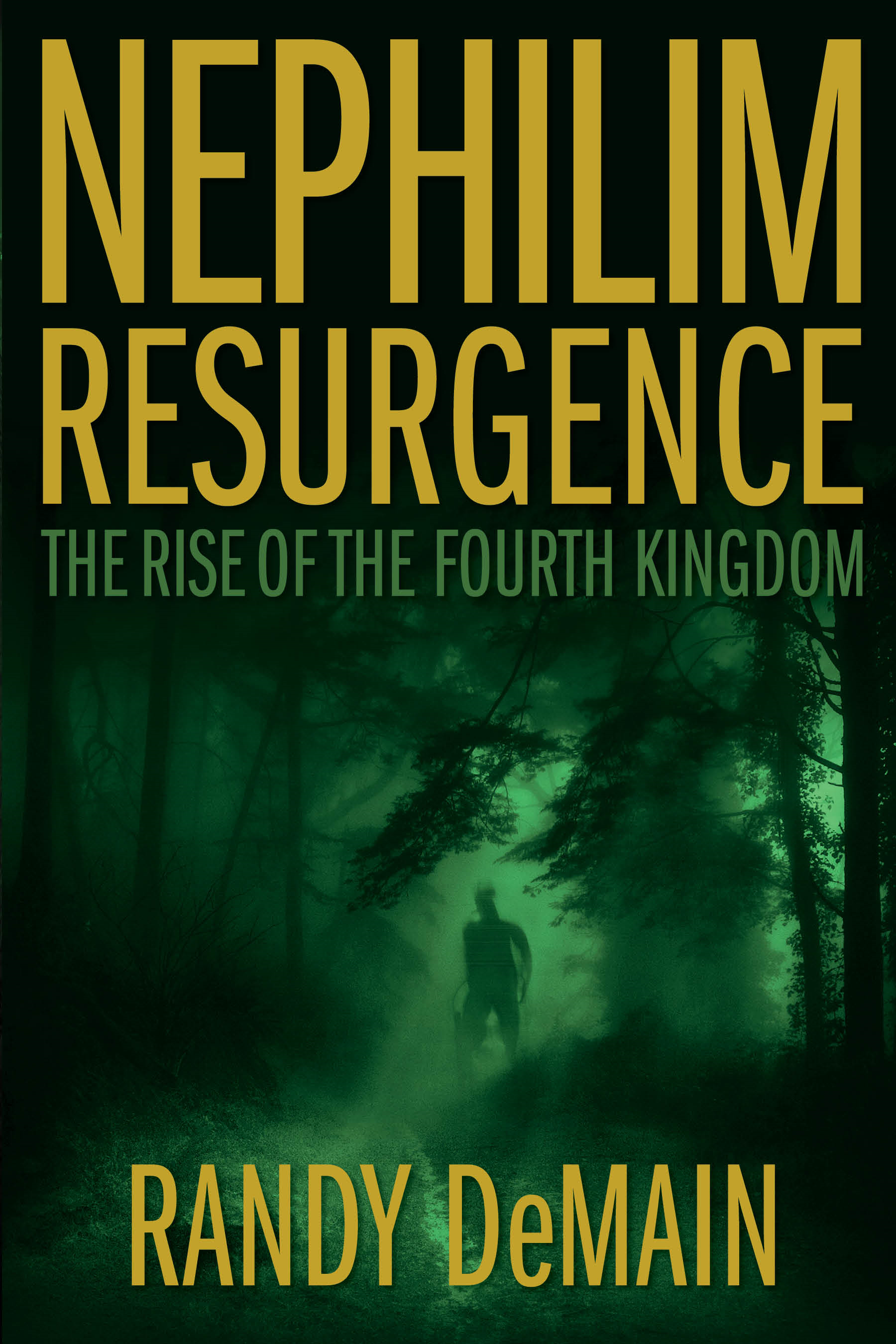 Nephilim Resurgence: The Rise of the Fourth Kingdom By: Randy DeMain