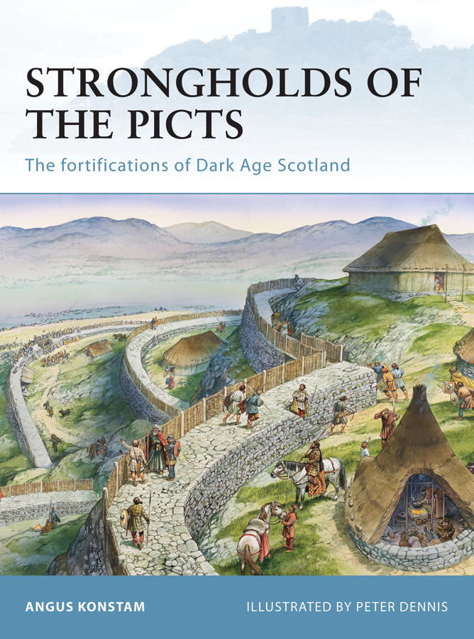 Strongholds of the Picts By: Angus Konstam,Peter Dennis