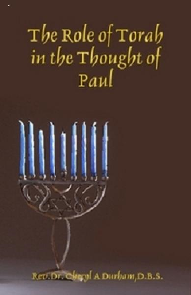 The Role of Torah in the Thought of Paul the Apostle By: Dr. Cheryl Durham