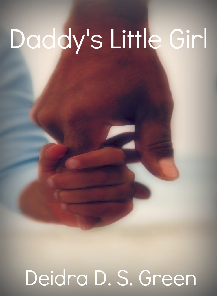 Daddy's Little Girl By: Deidra D. S. Green