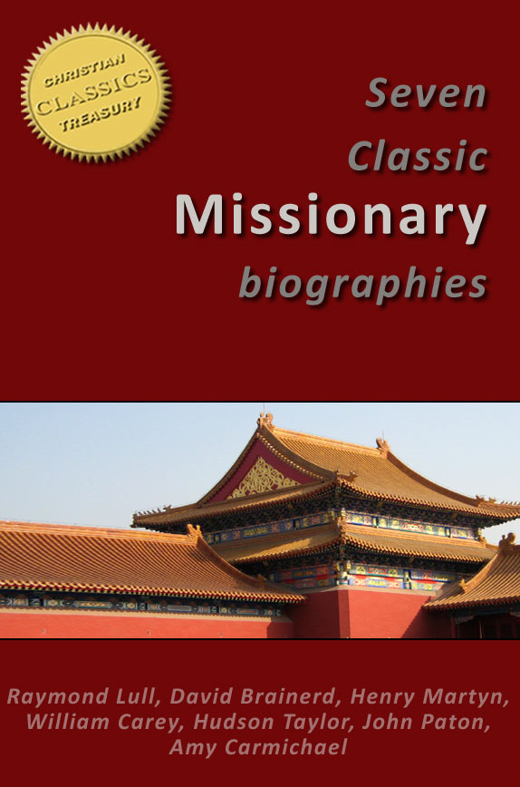 7 Classic Missionary Biographies (Illustrated) - Raymond Lull, David Brainerd, Henry Martyn, William Carey, Hudson Taylor, John Paton, Amy Carmichael