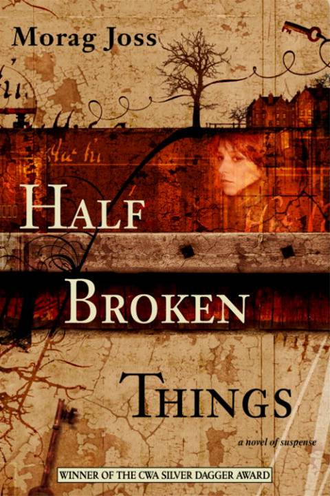 Half Broken Things By: Morag Joss