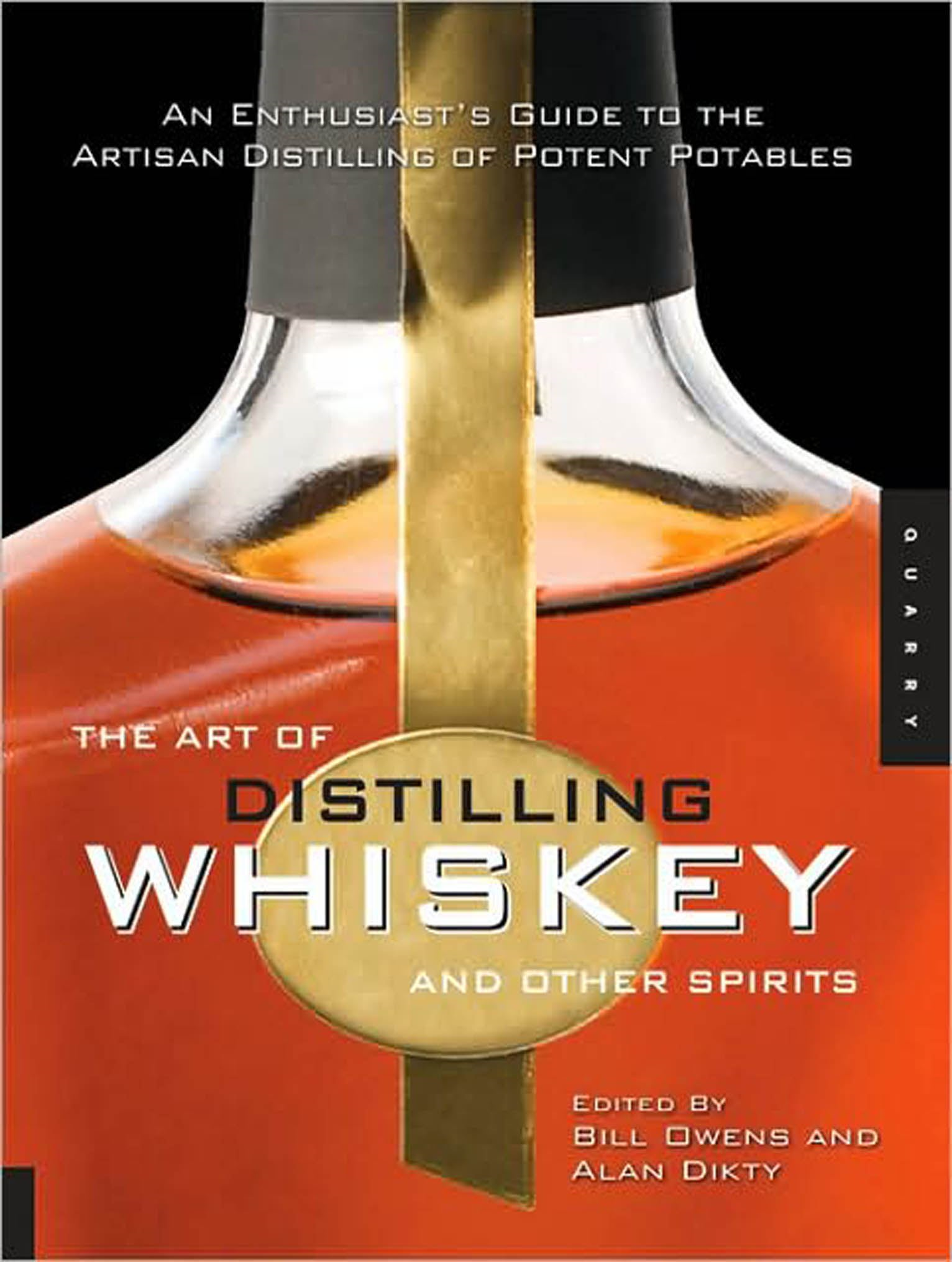 The Art of Distilling Whiskey and Other Spirits: An Enthusiast's Guide to the Artisan Distilling of Potent Potables By: Bill Owens,Alan Dikty,Fritz Maytag