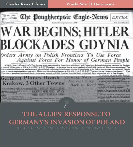 World War II Documents: The Allies Response to Germanys Invasion of Poland (Illustrated Edition) By: U.S. Government