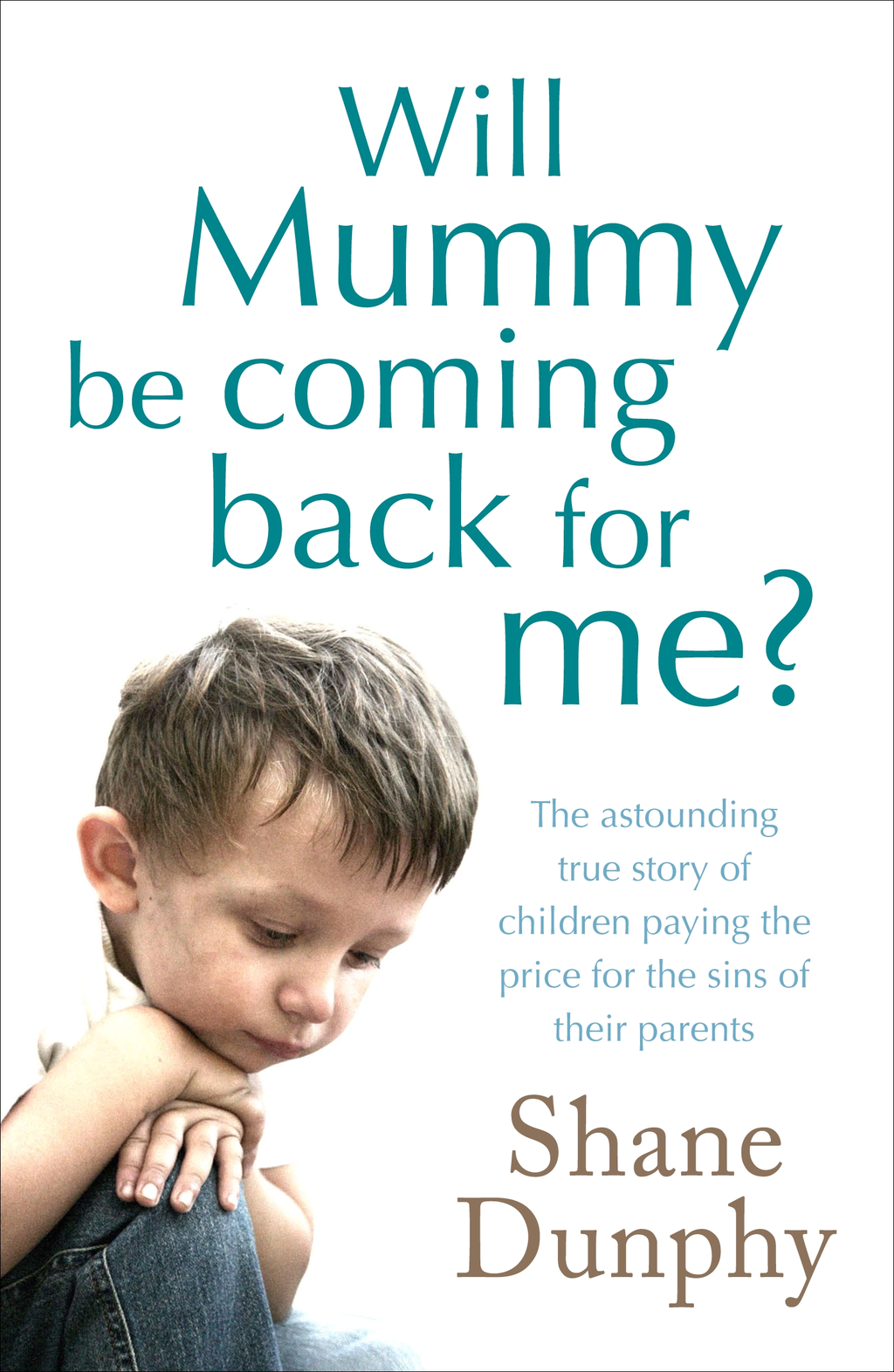 Will Mummy Be Coming Back for Me? By: Shane Dunphy
