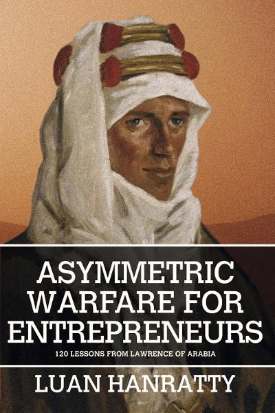 Asymmetric Warfare for Entrepreneurs By: Luan Hanratty