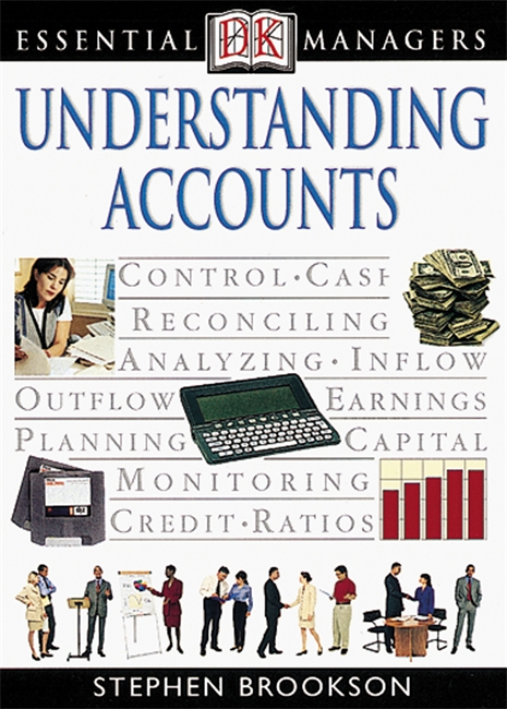 DK Essential Managers: Understanding Accounts By: Stephen Brookson