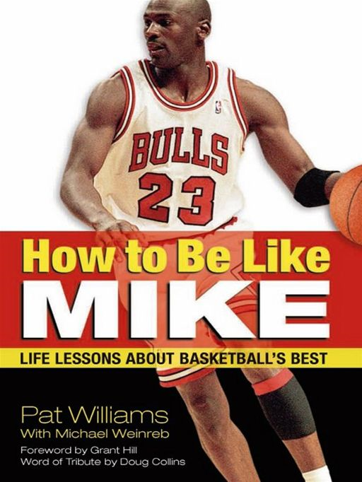 How to Be Like Mike By: Pat Williams