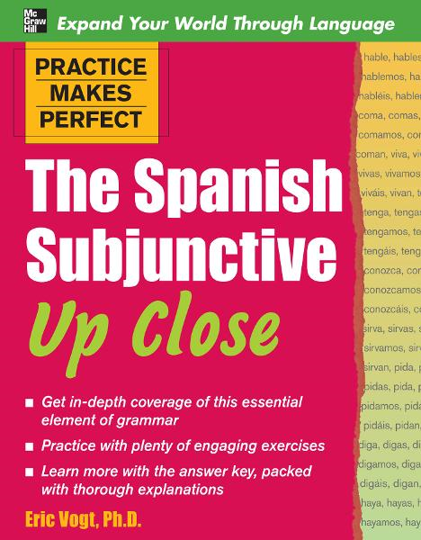 Practice Makes Perfect: The Spanish Subjunctive Up Close By: Eric Vogt