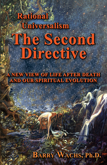 Rational Universalism, The Second Directive: A New View of Life After Death and Our Spiritual Evolution By: Barry Wachs