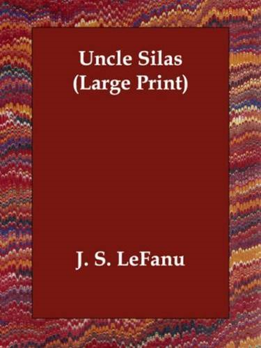 Uncle Silas By: J. S. LeFanu