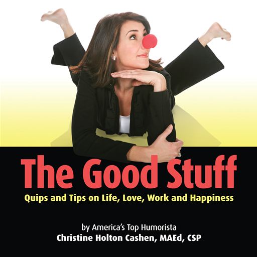 The Good Stuff: Quips and Tips on Life, Love, Work and Happiness By: Christine Cashen
