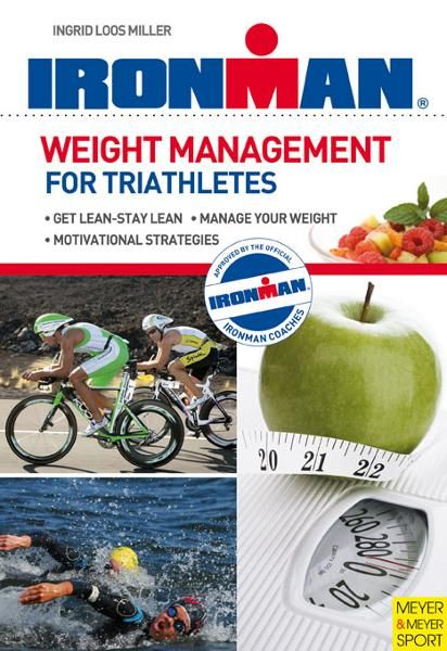 Weight Management for Triathletes By: Ingrid Loos Miller