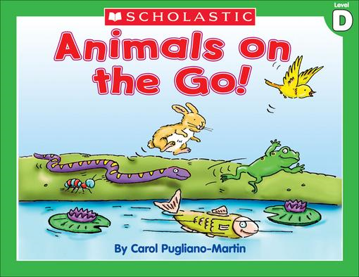 Little Leveled Readers: Level D - Animals On The Go: Just the Right Level to Help Young Readers Soar!