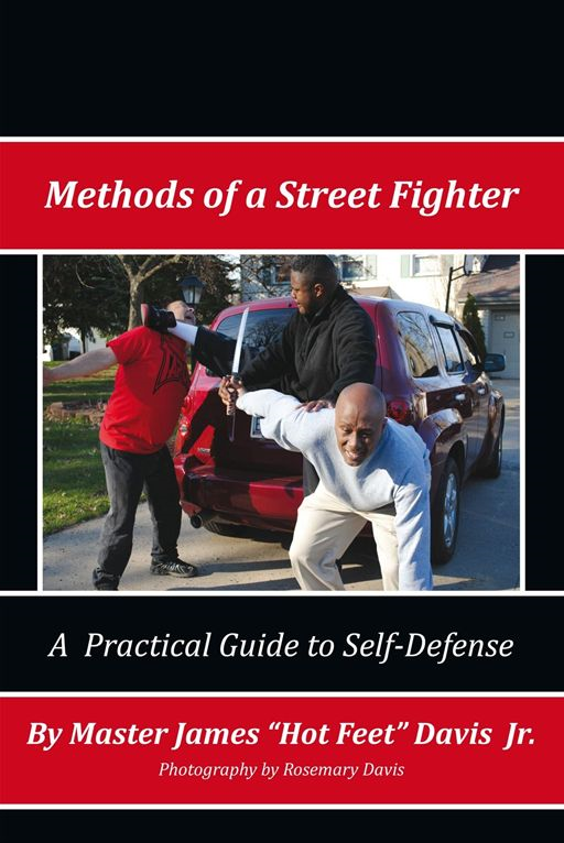 Methods of a Street Fighter By: Master James ''Hotfeet'' Davis Jr.