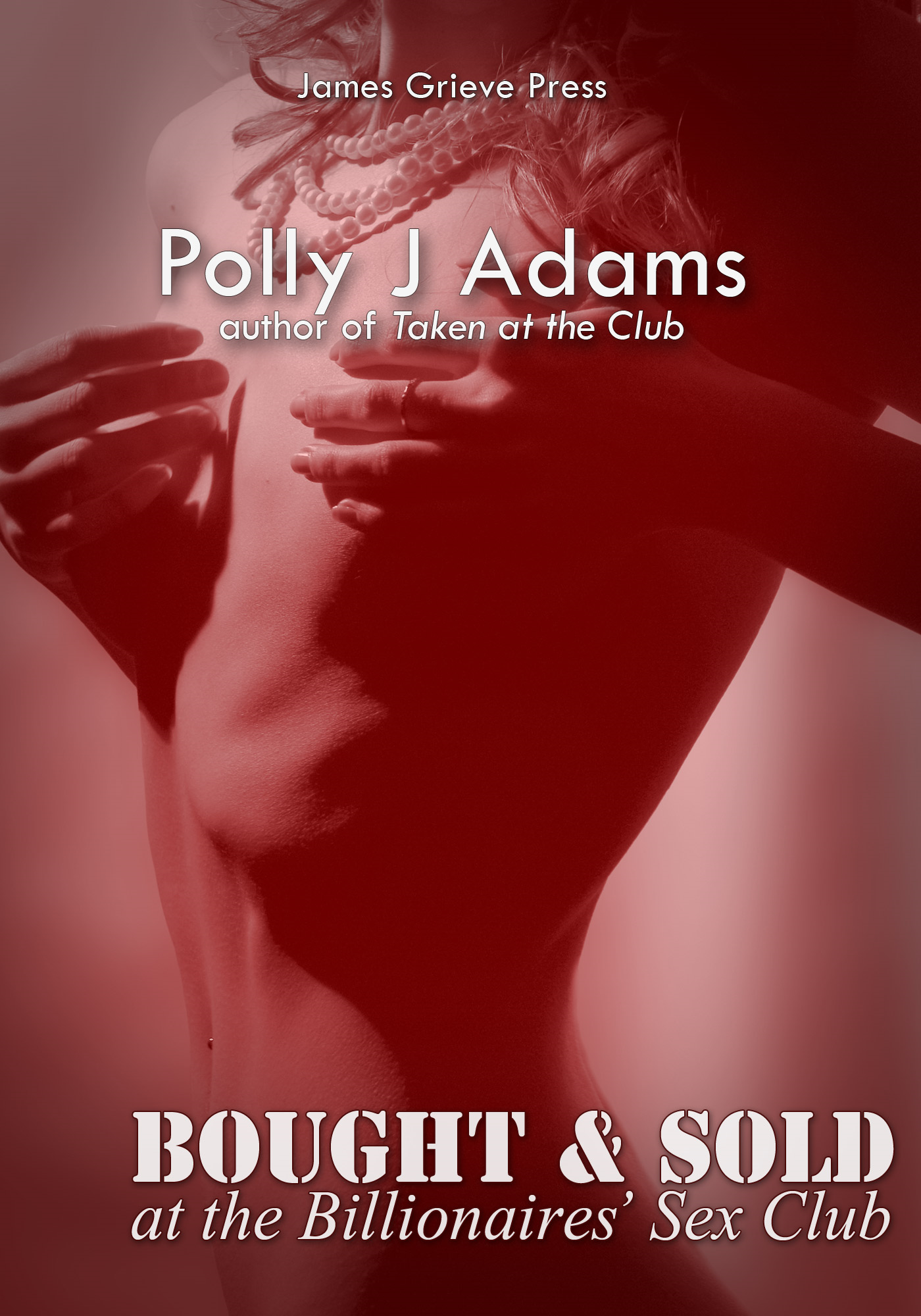 Polly J Adams - Bought and Sold at the Billionaires' Sex Club (billionaire domination and submission erotica)