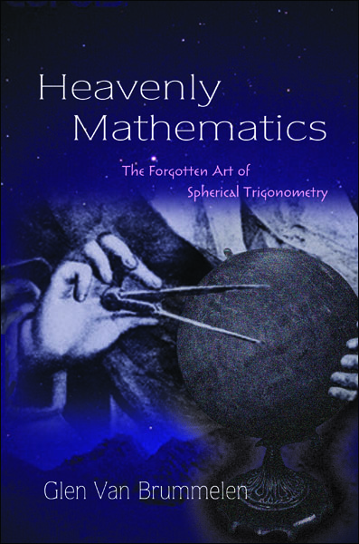 Heavenly Mathematics The Forgotten Art of Spherical Trigonometry