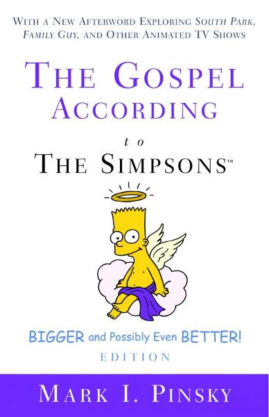 The Gospel according to The Simpsons, Bigger and Possibly Even Better! By: Mark Pinsky