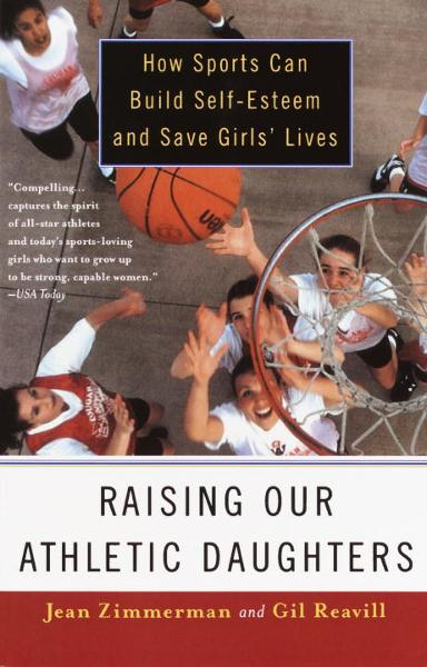 Raising Our Athletic Daughters By: Jean Zimmerman