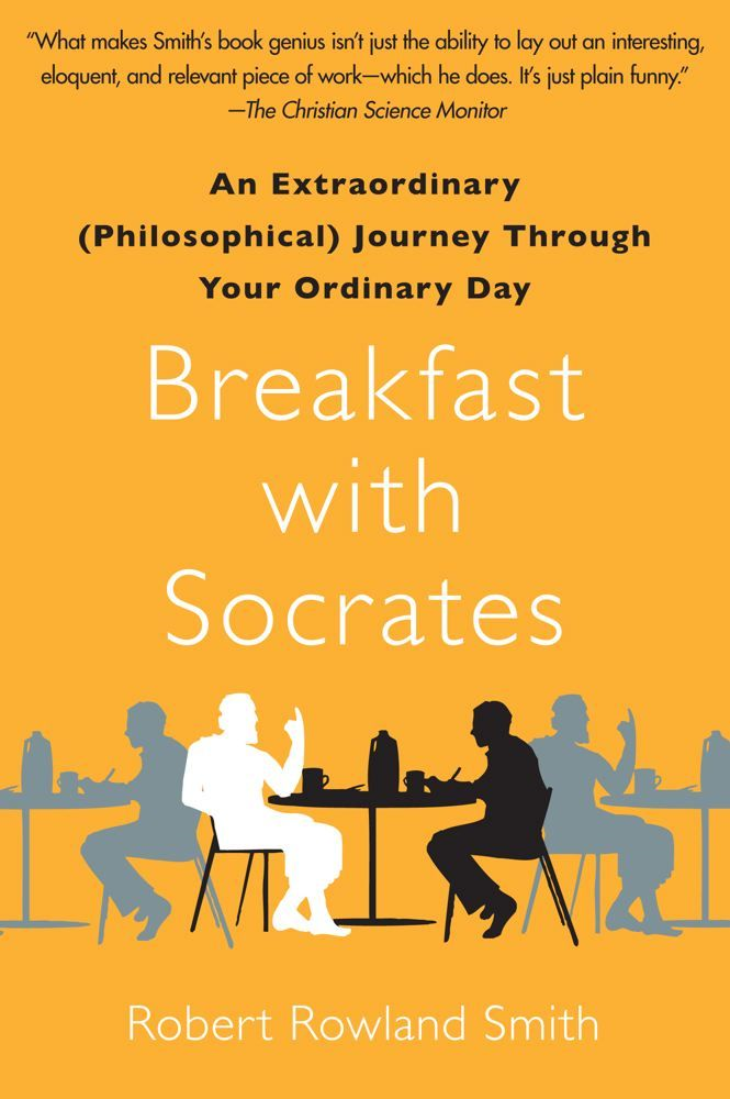 Breakfast with Socrates By: Robert Rowland Smith