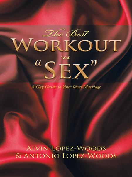 "The Best Workout is ""Sex"" By: Alvin Lopez-Woods & Antonio Lopez-Woods"