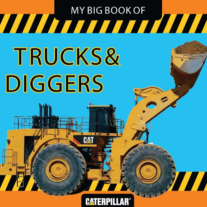 My Big Book of Trucks and Diggers By: Caterpillar