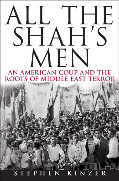 All the Shah's Men By: Stephen Kinzer