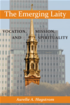 Emerging Laity, The: Vocation, Mission, And Spirituality