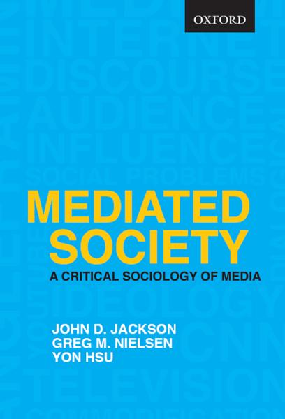 Mediated Society By: John D. Jackson, Greg M. Nielsen, Yon Hsu
