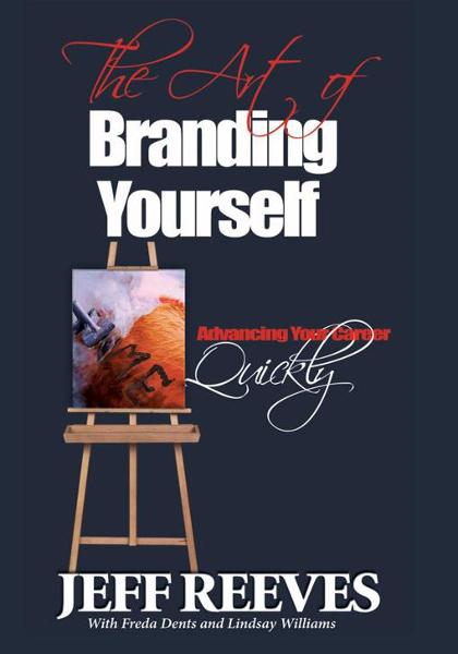 The Art of Branding Yourself By: Jeff Reeves