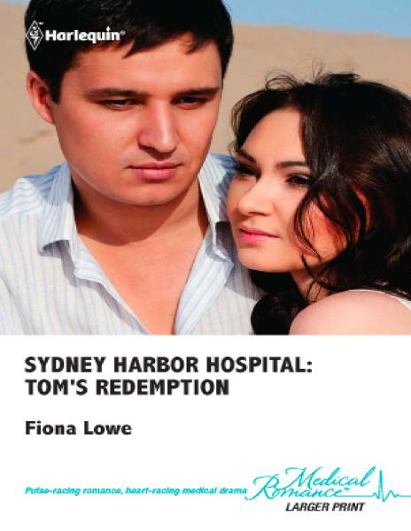 Sydney Harbor Hospital: Tom's Redemption By: Fiona Lowe