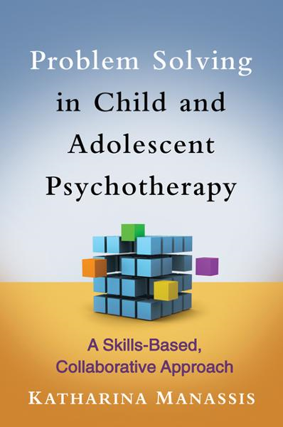 Problem Solving in Child and Adolescent Psychotherapy By: Katharina Manassis, MD, FRCPC