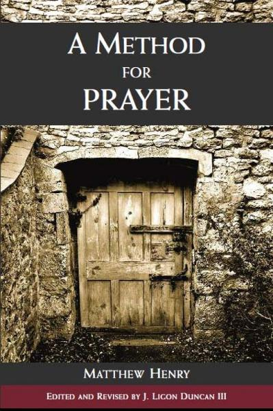 A Method for Prayer By: Matthew Henry