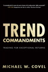 Trend Commandments: Trading for Exceptional Returns By: Michael W. Covel