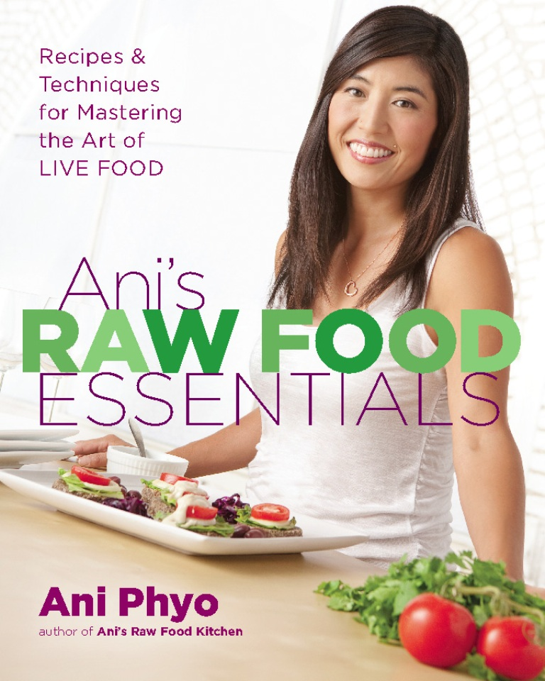 Ani's Raw Food Essentials By: Ani Phyo