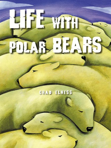 Life with Polar Bears By: Chad Elness