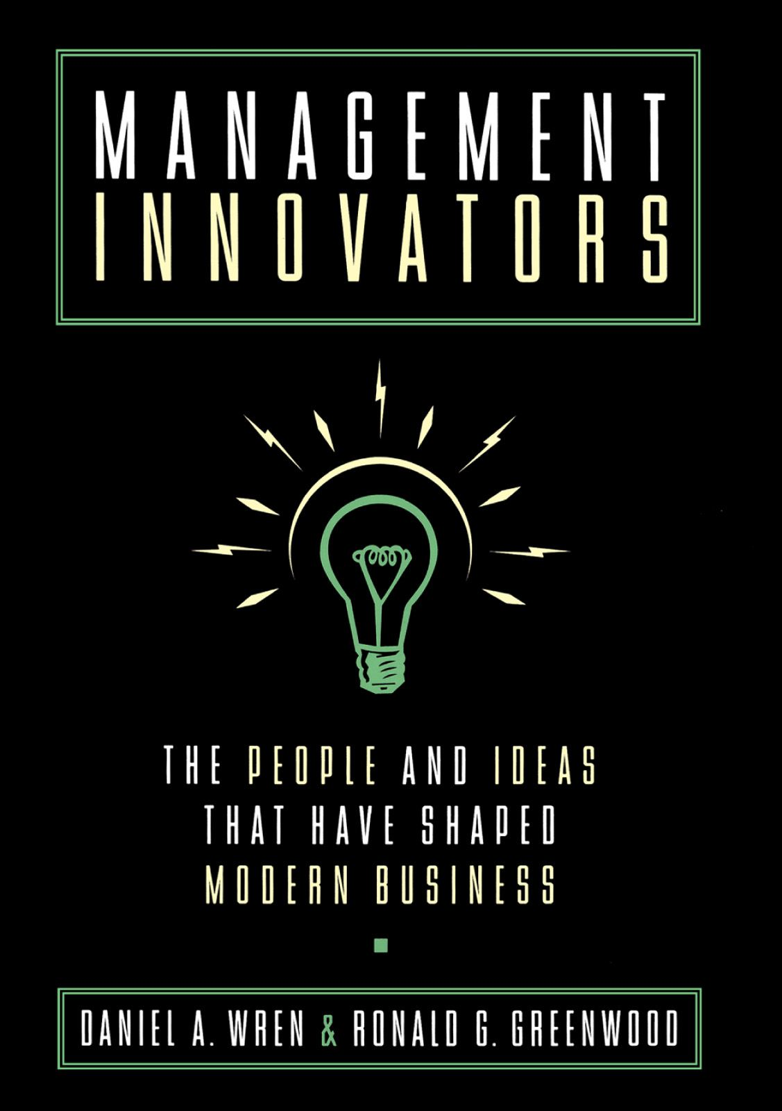 Management Innovators : The People and Ideas that Have Shaped Modern Business