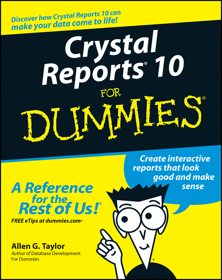 Crystal Reports 10 For Dummies By: Allen G. Taylor