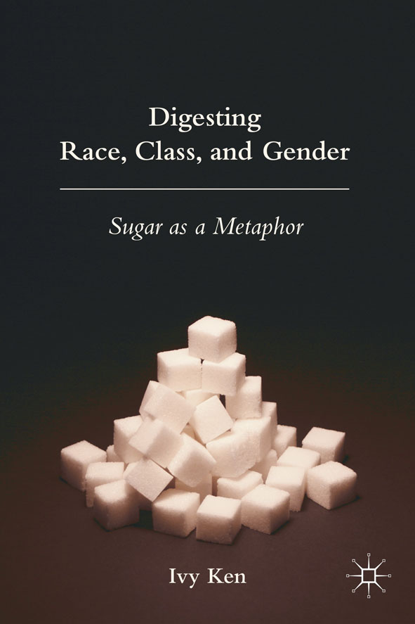Digesting Race,  Class,  and Gender Sugar as a Metaphor