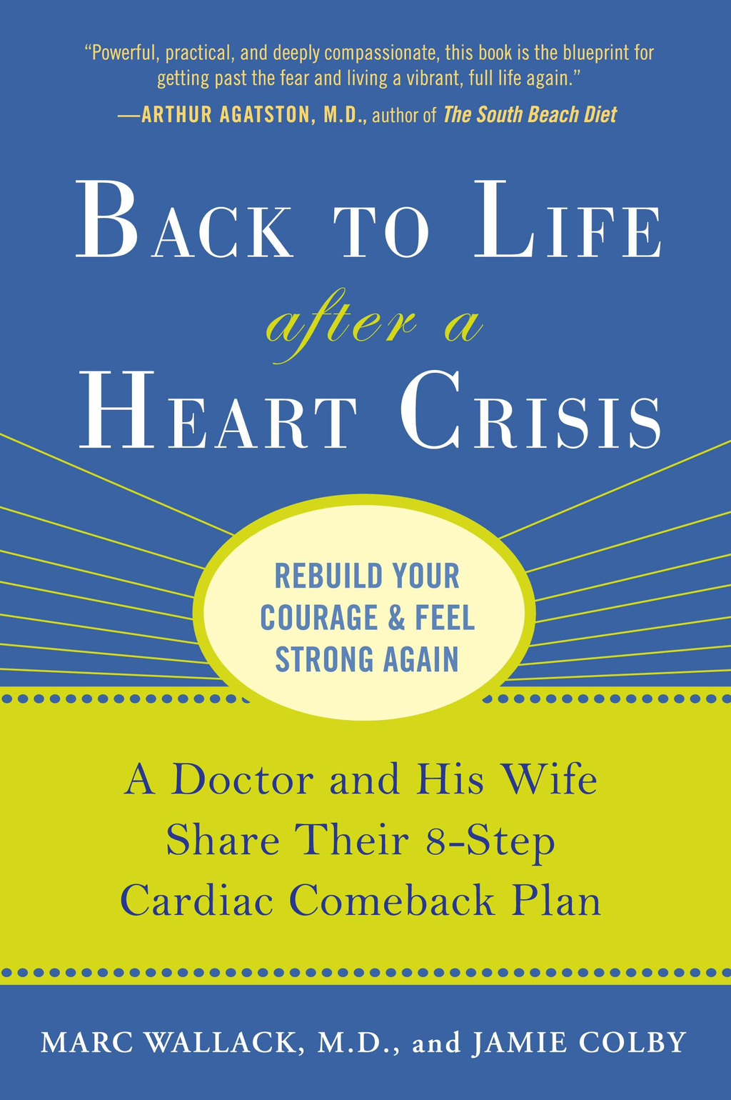 Back to Life After a Heart Crisis By: Jamie Colby,Marc Wallack,  M.D.