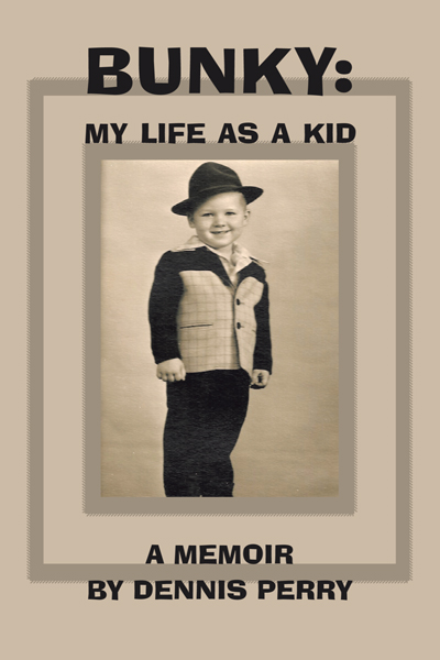 Bunky: My Life as a Kid By: Dennis Perry