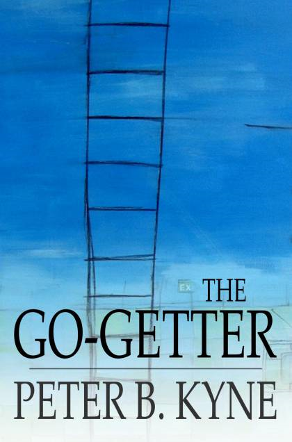 The Go-Getter: A Story That Tells You How to be One By: Peter B. Kyne