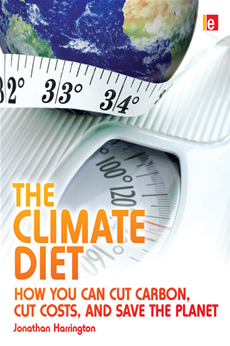 The Climate Diet How You Can Cut Carbon, Cut Costs, and Save the Planet