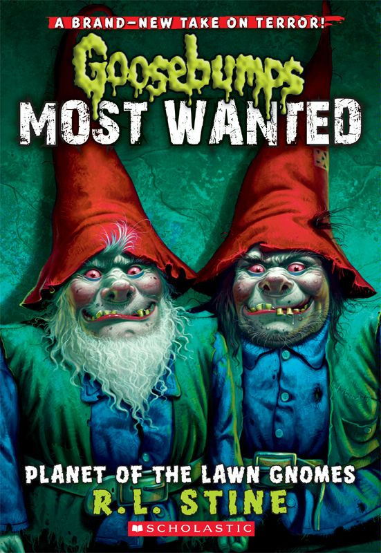 Goosebumps Most Wanted #1: Planet of the Lawn Gnomes By: R.L. Stine